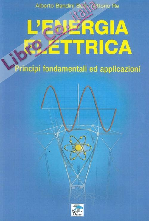 L'energia elettrica. Principi fondamentali ed applicazioni