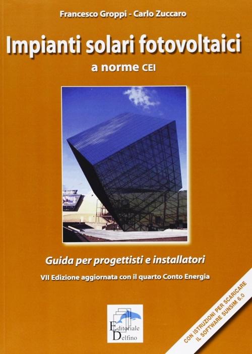 Impianti Solari Fotovoltaici a Norme CEI. Guida per Progettisti e Installatori