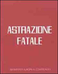 Astrazione fatale. Astrattisti italiani a confronto