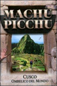 Macchu Picchu. Cusco. Ombelico del mondo