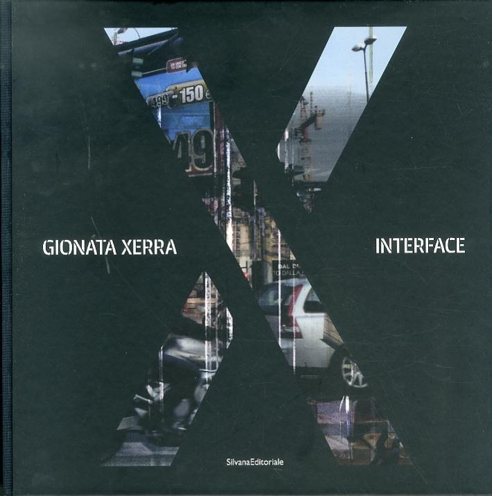 Gionata Xerra. Interface. [Ed. Italiana e Inglese]