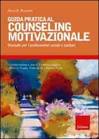 Guida pratica al couseling motivazionale. Manuale per i professionisti sociali e sanitari