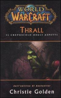Thrall. Il crepuscolo degli aspetti. World of warcraft