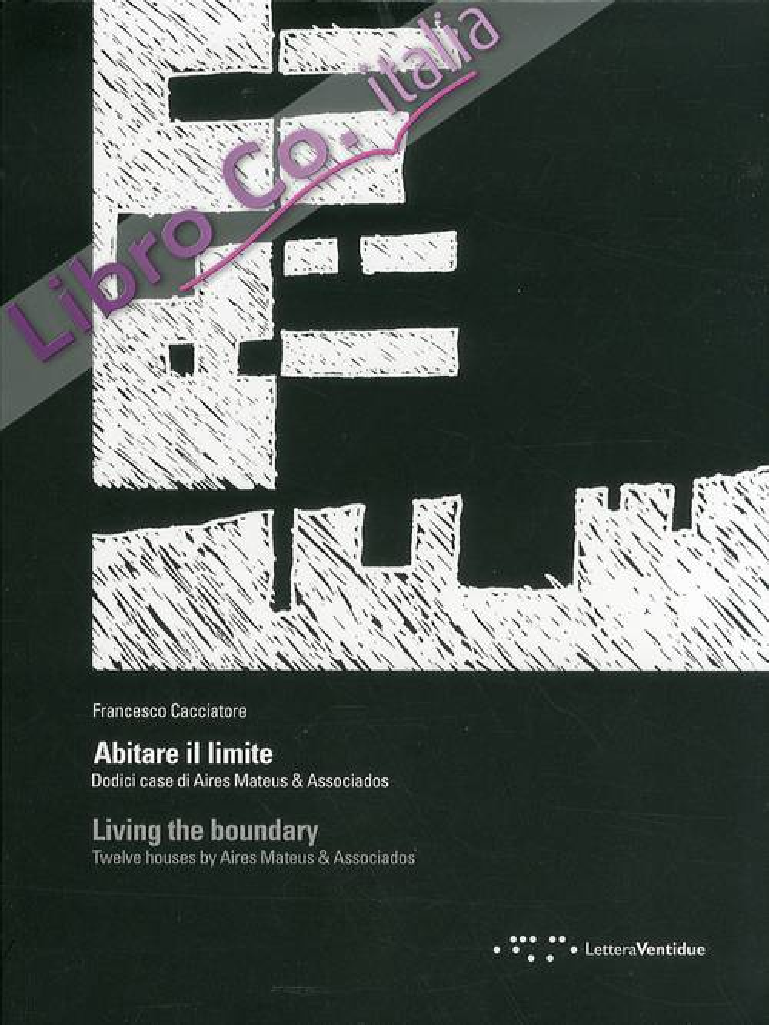 Abitare il limite. Dodici case di Aires Mateus & Associados. Living the boundary. Twelve houses by Aires Mateus & Associados
