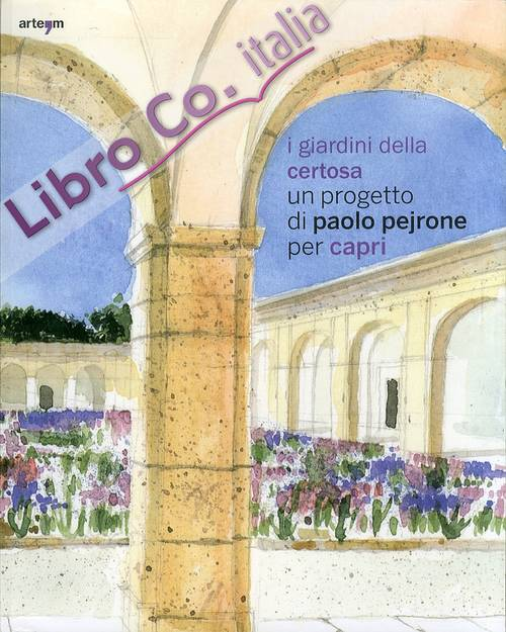I Giardini della Certosa. Un Progetto di Paolo Pejrone per Capri