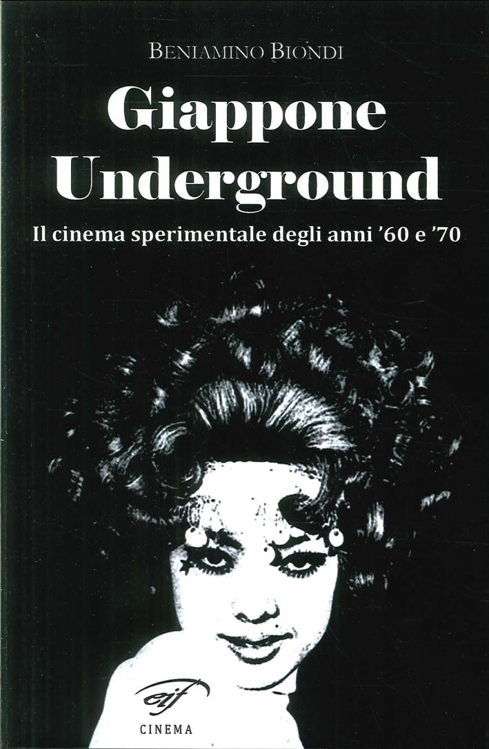 Giappone Underground. Il Cinema Sperimentale degli Anni '60 e '70