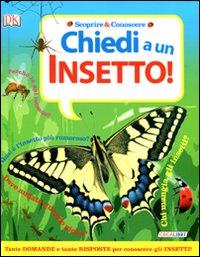 Chiedi a... un insetto! Ediz. illustrata