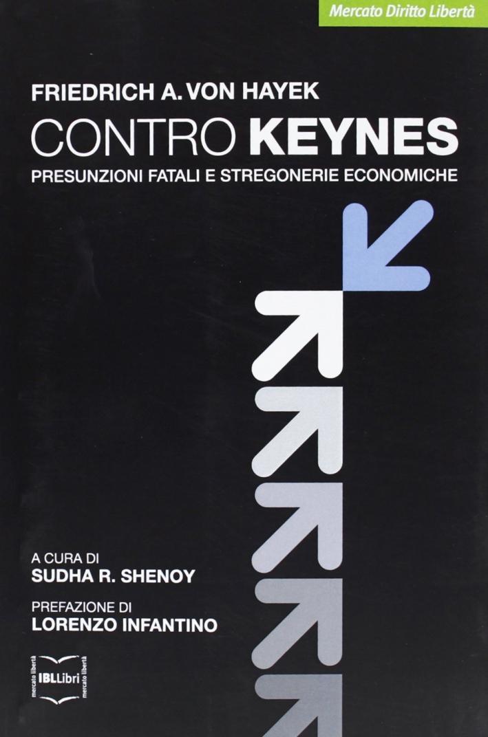 Contro Keynes. Presunzioni fatali e stregonerie economiche