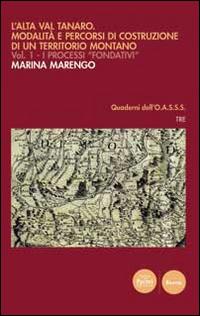 L'Alta Val Tanaro. Modalità e percorsi di costruzione di un territorio montano. Vol. 1: I processi fondativi