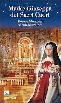 Madre Giuseppa dei Sacri Cuori. Monaca Adoratrice ed evangelizzatrice