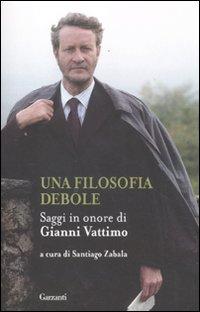 Una Filosofia Debole. Saggi in Onore di Gianni Vattimo
