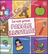 Le mie prime parole illustrate. Ediz. illustrata