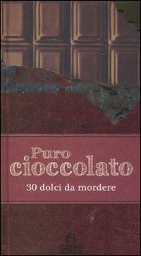Puro cioccolato. 30 dolci da mordere.