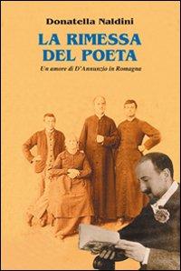 La rimessa del poeta. Un amore di D'Annunzio in Romagna.