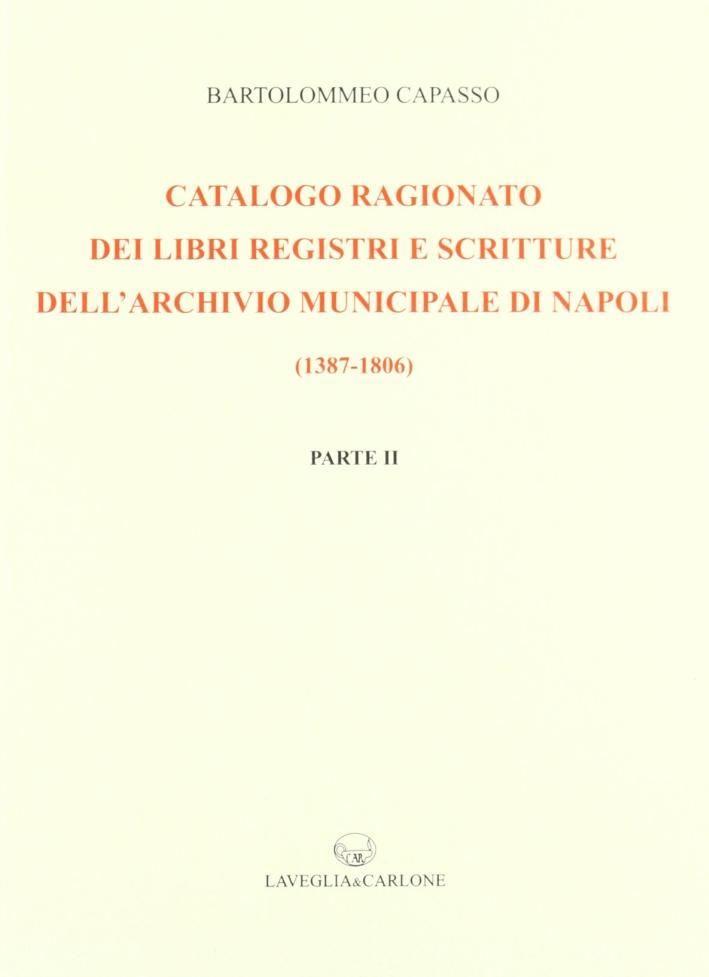 Catalogo ragionato dei libri, registri e scritture dell'archivio municipale di Napoli (1387-1806)