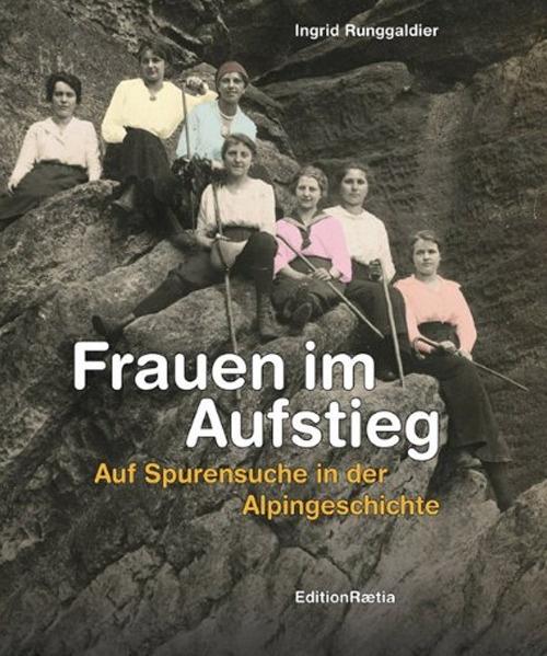 Frauen im Aufstieg. Auf Spurensuche in der Alpingeschichte