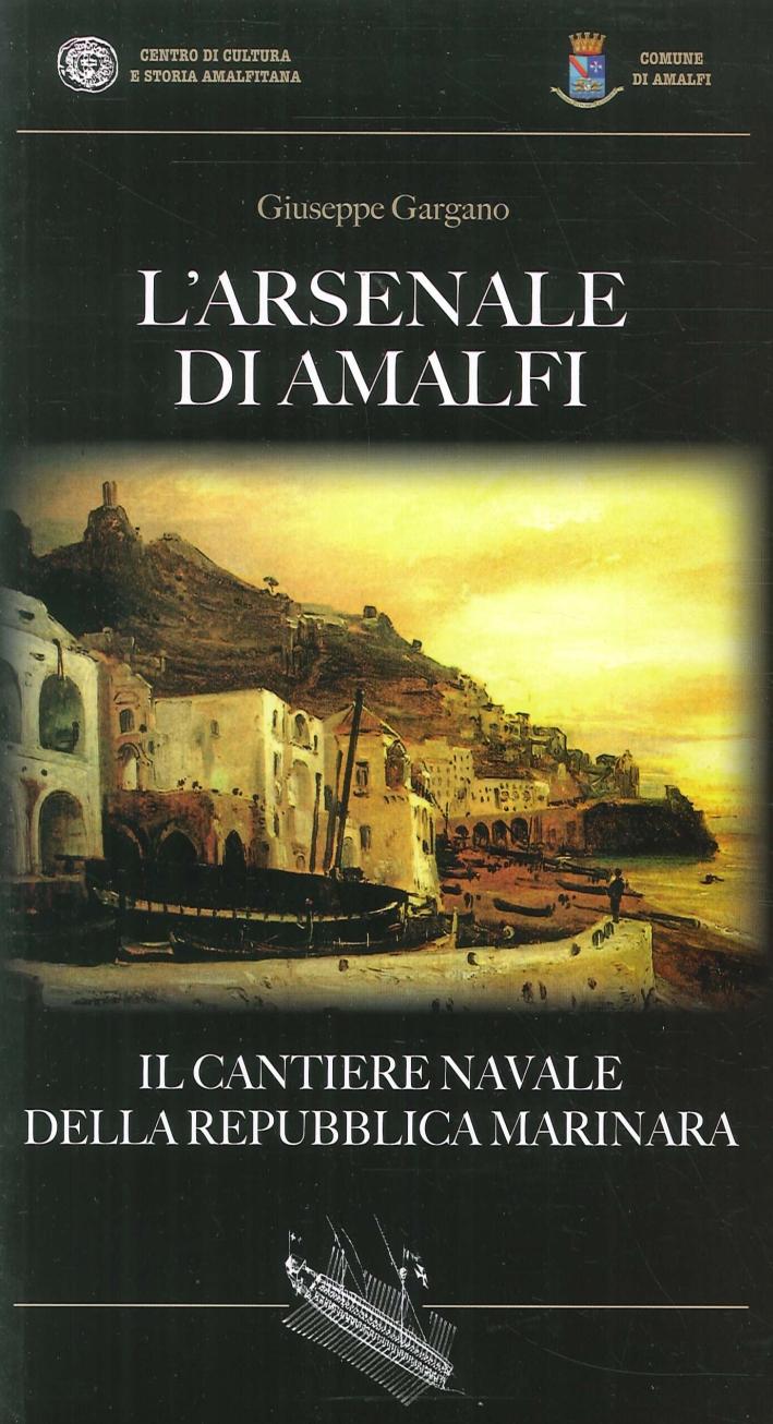 L'Arsenale di Amalfi. Il Cantiere della Repubblica Marinara.