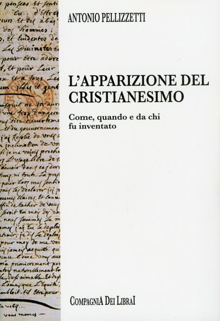 L'apparizione del Cristianesimo. Come quando e da chi fu inventato.