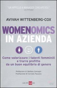 Womenomics in azienda. Come valorizzare i telenti femminili e trarre profitto da un buon equilibrio di genere