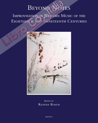 Beyond notes. Improvisation in western music of the eighteenth and nineteenth centuries