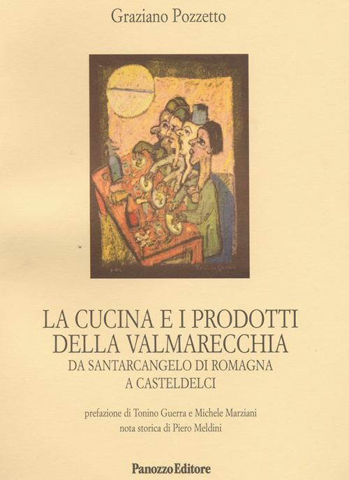 La cucina e i prodotti della Valmarecchia. Da Santarcangelo di Romagna a Casteldelci