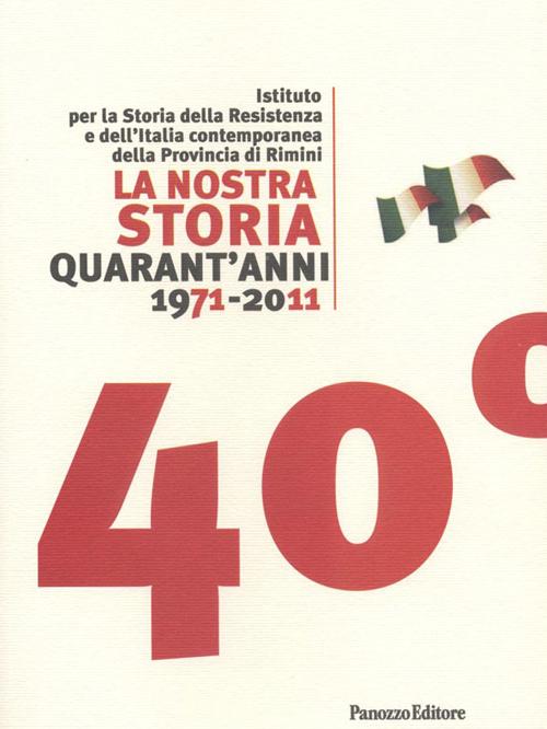 La nostra storia quarant'anni 1971-2011. Istituto per la storia della Resistenza e dell'Italia contemporanea della provincia di Rimini.