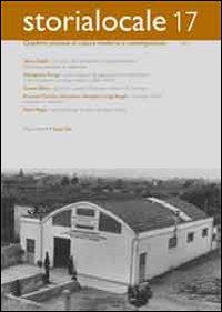 Storia locale. Quaderni pistoiesi di cultura moderna e contemporanea. Vol. 17.