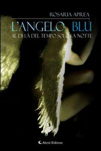 L'angelo blu. Aldilà del tempo solo la notte.