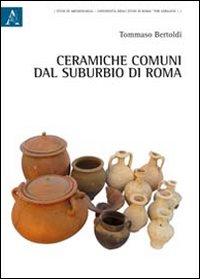Ceramiche Tor Di Quinto Roma.9788854837966 Tommaso Bertoldi 2011 Ceramiche Comuni Dal Suburbio