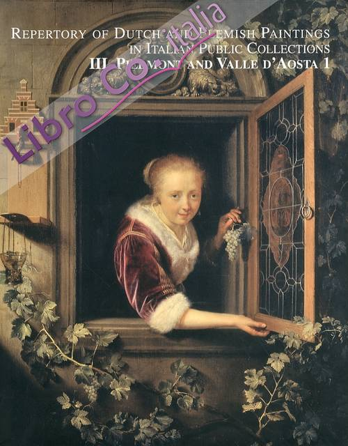 Repertory of Dutch and Flemish Paintings in Italian Public Collections. III. Piedmont and Valle d'Aosta. Vol. 1 e 2
