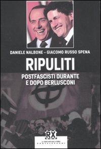 Ripuliti. Postfascisti durante e dopo Berlusconi