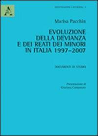 Evoluzione della devianza e dei reati dei minori in Italia 1997-2007. Documenti di studio