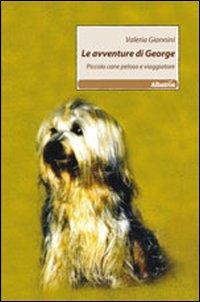 Le avventure di George. Piccolo cane peloso e viaggiatore