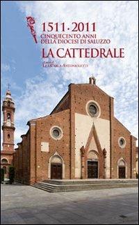 1511-2011 cinquecento anni della diocesi di Saluzzo. La cattedrale. Ediz. illustrata