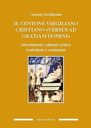 Il centone virgiliano cristiano «versus ad gratiam domini»