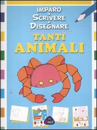 Tanti animali. Imparo a scrivere e disegnare. Ediz. illustrata