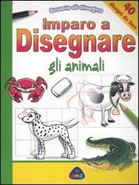 Imparo a disegnare gli animali. Scuola di disegno. Ediz. illustrata
