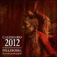 Pellerossa. Il piccolo grande popolo. Calendario 2012