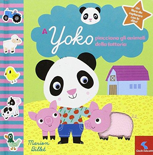A Yoko piacciono gli animali della fattoria. Ediz. illustrata