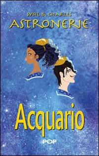 Astronerie. Acquario. Il folle zodiaco di Sybil & Charles