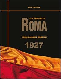 La storia della Roma. Uomini, immagini e numeri dal 1927