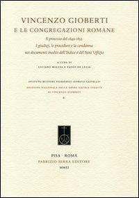 Vincenzo Gioberti e le congregazioni romane. Il processo del 1849-1852. I giudizi, le procedure e la condanna nei documenti inediti dell'Indice e del Sant'Uffizio
