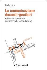 La comunicazione docenti-genitori. Riflessioni e strumenti per tessere alleanze educative