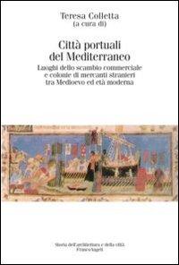 Città Portuali del Mediterraneo. Luoghi dello Scambio Commerciale e le Colonie di Mercati Stranieri tra Medioevo ed Età Moderna