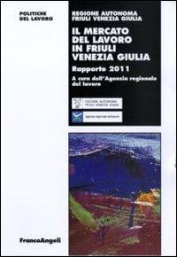 Il mercato del lavoro in Friuli Venezia Giulia. Rapporto 2011