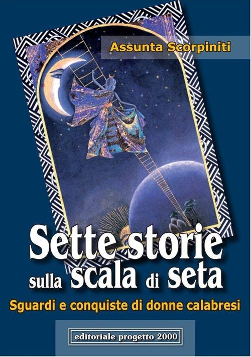 Sette storie sulla scala di seta. Sguardi e conquiste di donne calabresi