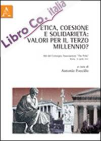 Etica, coesione e solidarietà. Valori per il terzo millennio? Atti del Convegno...