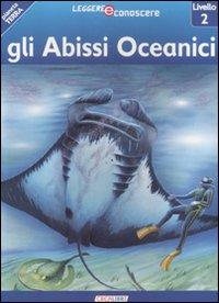 Gli abissi oceanici. Pianeta Terra. Livello 2. Ediz. illustrata