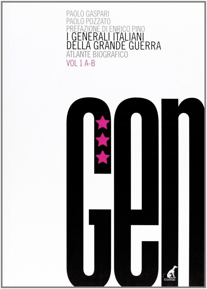 I generali italiani della grande guerra. Atlante biografico. Vol. 1: A-B