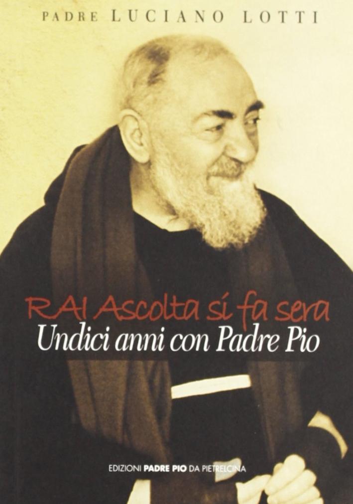 Rai ascolta si fa sera. Undici anni con padre Pio
